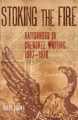 Stoking the Fire: Nationhood in Cherokee Writing, 1907-1970